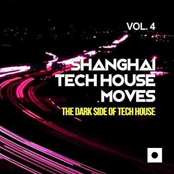 Shanghai Tech House Moves, Vol. 4 (The Dark Side Of Tech House)