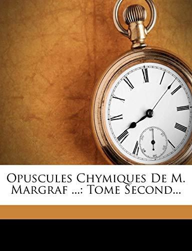 Opuscules Chymiques de M. Margraf ...: Tome Second...