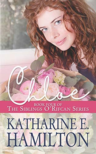Compare Textbook Prices for Chloe: Book Four of the Siblings O'Rifcan Series  ISBN 9780578452982 by Hamilton, Katharine E.