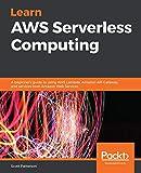 Learn AWS Serverless Computing: A beginner's guide to using AWS Lambda, Amazon...