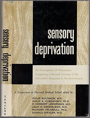 Sensory Deprivation A Symposium Held At Harvard Medical School