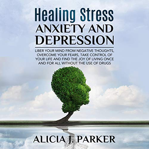 Healing Stress, Anxiety and Depression Audiobook By Alicia J. Parker cover art