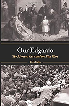 Our Edgardo: the Mortara Case and the Pius Wars: How the 1858 Papal Abduction of a Little Jewish Boy Still Affects Jewish-Catholic Relations Today