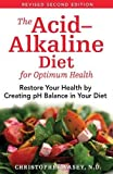 The Acid-Alkaline Diet for Optimum Health: Restore Your Health by...