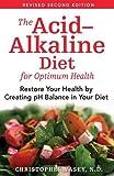 The Acid-Alkaline Diet for Optimum Health: Restore Your Health by...