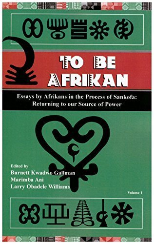 To Be Afrikan: Essays by Afrikan in the Process of Sankofa (Returning to our Source of Power, Volume 1)