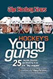 Hockey's Young Guns: 25 Inside Stories on Making it to the 'Big Leagues' (The Hockey News)