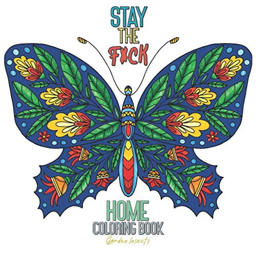 Stay The F*ck Home Coloring Book Garden Insects: Adult Quarantine Gift Funny Toilet Activity Calm Anger Anxious Stress Anxiety Relief Relax Design ... Busy Care Creative Complexity Color Christmas