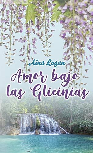 Amor bajo las Glicinias de Aïna Logan