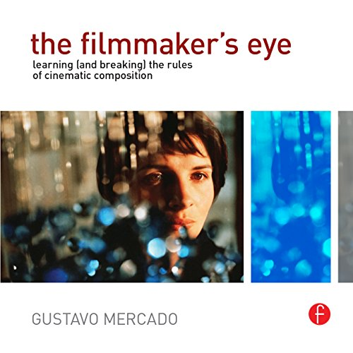 The Filmmaker's Eye: Learning (and Breaking) the Rules of Cinematic Composition (English Edition)