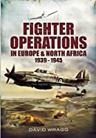 Fighter Operations in Europe & North Africa 1939-1945