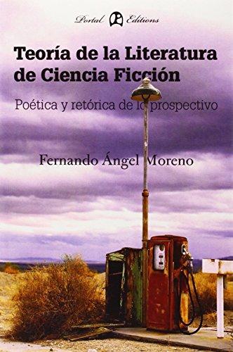 Teoria de La Literatura de Ciencia Ficcion: Poetica y Retorica de Lo Prospectivo (Prospectiva)