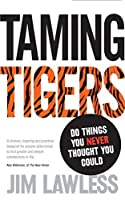 Taming Tigers: Do Things You Never Thought You Could by Jim Lawless(2012-03-05)