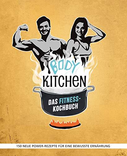 Body Kitchen – Das Fitness-Kochbuch: 150 neue Power-Rezepte für eine bewusste Ernährung