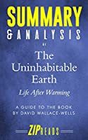 Summary & Analysis of The Uninhabitable Earth: Life After Warming   A Guide to the Book by David Wallace-Wells