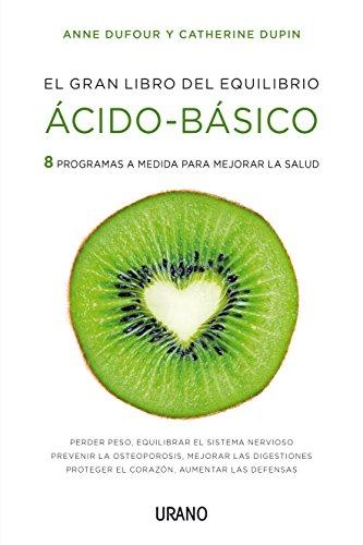 El Gran Libro del Equilibro Acido-Basico: 8 programas a medida para mejorar la salud (Nutrición y dietética)
