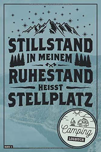 Stillstand in meinem Ruhestand heißt Stellplatz I Camping Logbuch I Band 1: Reisetagebuch für Camper mit Wohnmobil, RV, Caravan & Zelt I ... & selbst gestalten I 120 Seiten I ca. DIN A5