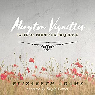 Meryton Vignettes     Tales of Pride and Prejudice              By:                                                                                                                                 Elizabeth Adams                               Narrated by:                                                                                                                                 Brigid Lohrey                      Length: 3 hrs and 35 mins     1 rating     Overall 4.0