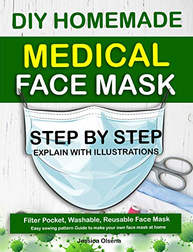 DIY HOMEMADE MEDICAL FACE MASK: Step by step explain with illustrations,Filter Pocket, Washable, Reusable Face Mask,Easy Sewing Pattern (English Edition)