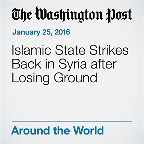 Islamic State Strikes Back in Syria after Losing Ground cover art