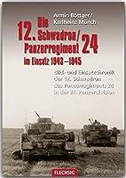 Die 12. Schadron/Panzerregiment 24 im Einsatz 1943-1945: Bild- und Einsatzchronik der 12. Schwadron des Panzerregiments 24 in der 24. Panzerdivision