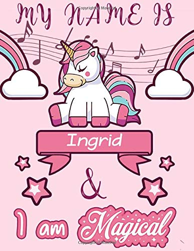 Ingrid: My Name is Ingrid and I am magical - Unicorn Birthday Music notebook - 6 Large Staves Per Page - 110 Pages (8.5x11): Bla