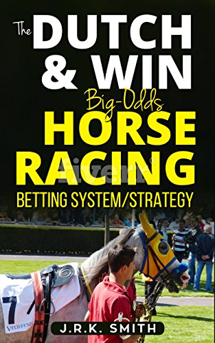 The 'DUTCH & WIN' Big-Odds HORSE RACING Betting System/Strategy (English Edition)