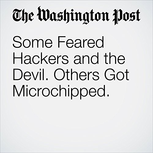 Some Feared Hackers and the Devil. Others Got Microchipped. copertina