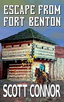 Escape from Fort Benton (Palmer and Morgan Book 1) by [Scott Connor]