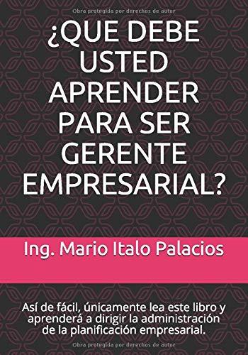 ¿QUE DEBE USTED APRENDER PARA SER GERENTE EMPRESARIAL?: Así de fácil, únicamente lea este libro y aprenderá a dirigir la administración empresarial