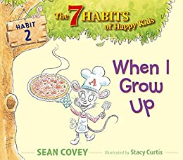 When I Grow Up: Habit 2 by [Sean Covey, Stacy Curtis]