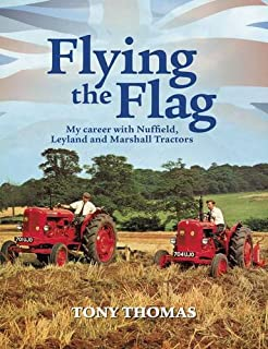 Flying the Flag: My Career with Nuffield, Leyland and Marshall Tractors by Tony Thomas (2012-10-11)
