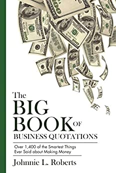 The Big Book of Business Quotations: Over 1,400 of the Smartest Things Ever Said about Making Money by [Johnnie L. Roberts]