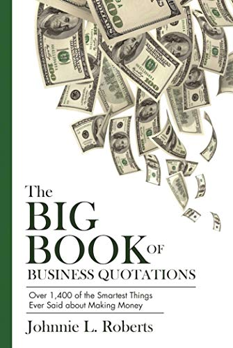 The Big Book of Business Quotations: Over 1,400 of the Smartest Things Ever Said about Making Money