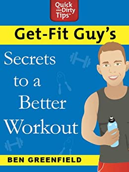 Get-Fit Guy's Secrets to a Better Workout by [Ben Greenfield]