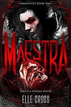 Maestra (Immortelle Book 2) by [Elle Cross]
