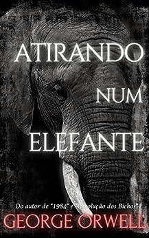 Atirando num Elefante por [George Orwell, Alex Zuchi]