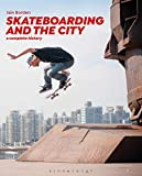 Skateboarding and the City: A Complete History - Professor Iain Borden