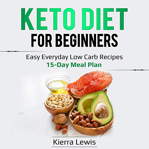 Keto Diet for Beginners: Easy Everyday Low Carb Recipes - 15-Day Meal Plan audiobook cover art