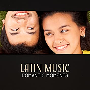 Latin Music: Romantic Moments – Pure Feelings, Spanish Desire, Hot Rhythm of Love