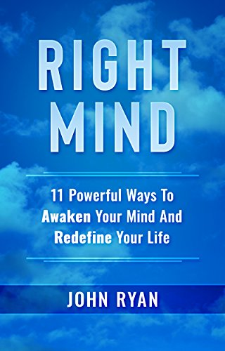 Right Mind: 11 Powerful Ways To Awaken Your Mind And Redefine Your Life (English Edition)