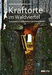 Kraftorte im Waldviertel: Energieplätze - Landschaftstempel - Heilige Bezirke