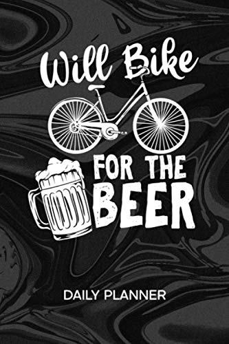 DAILY PLANNER WEEKLY CALENDAR: Beer Lover Organizer UNDATED - 120 Pages 52 Weeks Monday to Sunday - Bicycle Saying Notebook Journal Beer Bike - Funny ... Quote To-Do List for Biker & Racing Cyclist