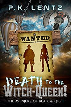 Death to the Witch-Queen!: A Post-Apocalyptic Western Steampunk Space Opera (The Avenjurs of Williym Blaik & the Cyborg Qilliara) by [P.K. Lentz]