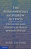 The Fundamentals of Hebrew Accents: Divisions and Exegetical Roles beyond Syntax (English Edition)