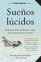 Sueños lucidos/ A Field Guide to Lucid Dreaming: Una Guia Para Dominar El Arte De Navegar Por Los Suenos / Mastering the Art of Oneironautics