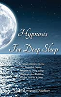 Hypnosis for Deep Sleep: A Comprehensive Guide To Powerful Guided Meditation, Deep Sleep Hypnosis And Bedtime Stories To Fall Asleep.