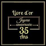 Livre d'or joyeux anniversaire 35 ans: Thème black & or | 21,59 x 21, 59 100 pages grand format | Cadeaux d'anniversaire original et personnalisé