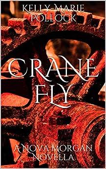 Crane Fly: A Nova Morgan Novella by [Kelly-Marie Pollock]