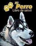 Mi Perro Libro de salud: Husky Siberiano   109 páginas 22cm x 28cm   Cuaderno para llenar   Agenda de Vacunas   Seguimiento Médico   Visitas ... de un Perro   Contactos (Spanish Edition)